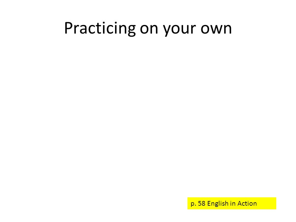 Practicing on your own p. 58 English in Action