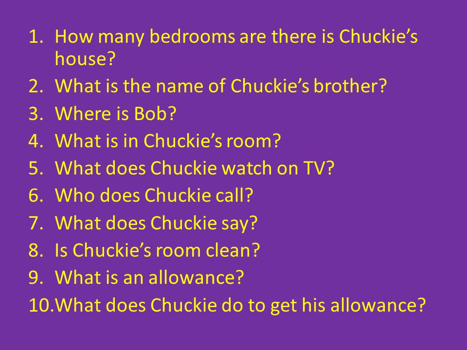 1.How many bedrooms are there is Chuckie's house. 2.What is the name of Chuckie's brother.