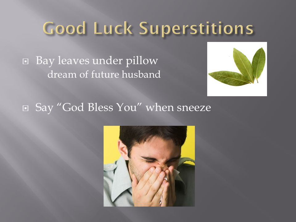  Bay leaves under pillow* dream of future husband  Say God Bless You when sneeze