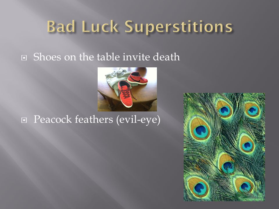  Shoes on the table invite death  Peacock feathers (evil-eye)