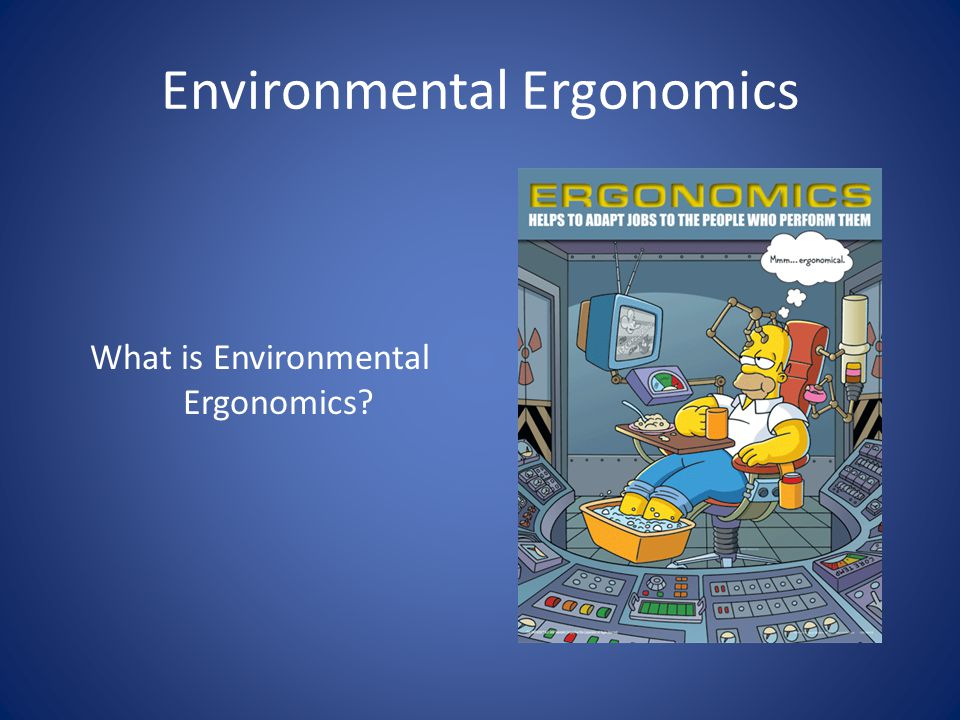 Environmental Ergonomics What is Environmental Ergonomics?