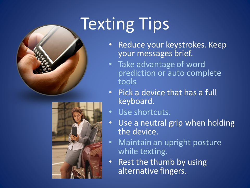 Texting Tips Reduce your keystrokes.Keep your messages brief.