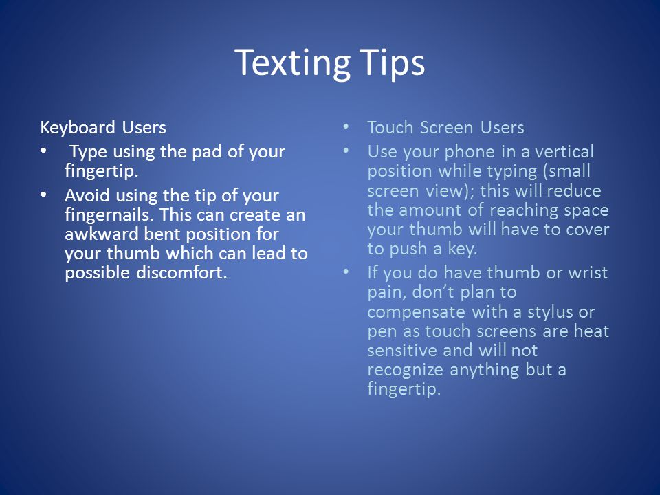 Texting Tips Keyboard Users Type using the pad of your fingertip.