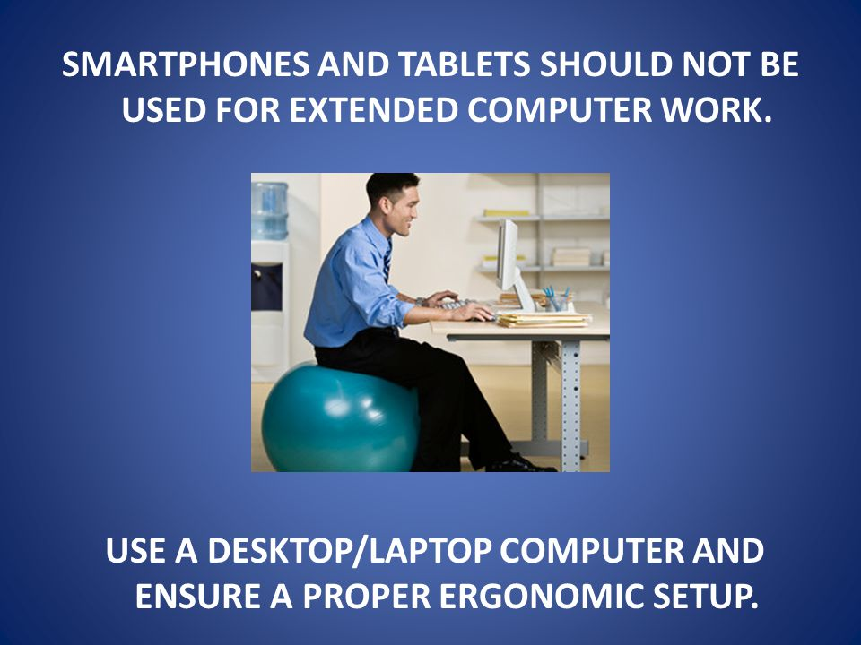 SMARTPHONES AND TABLETS SHOULD NOT BE USED FOR EXTENDED COMPUTER WORK.