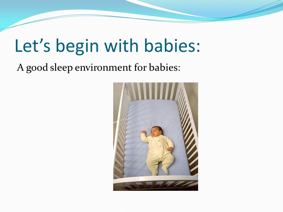 Let's begin with babies: A good sleep environment for babies: