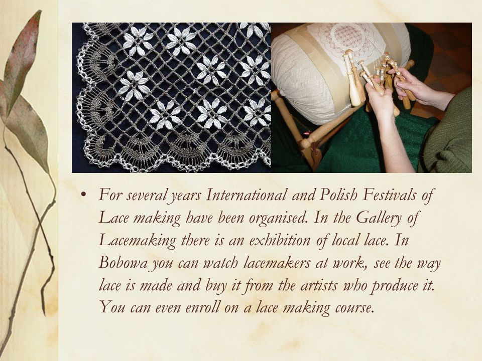 For several years International and Polish Festivals of Lace making have been organised.