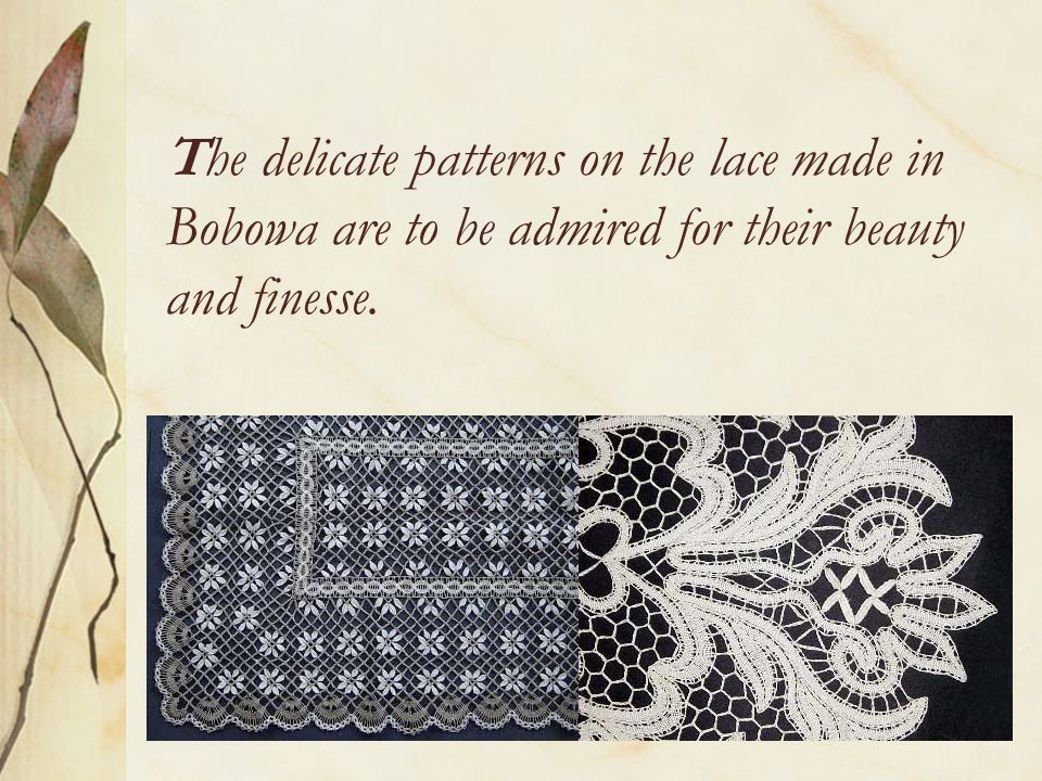 The delicate patterns on the lace made in Bobowa are to be admired for their beauty and finesse.