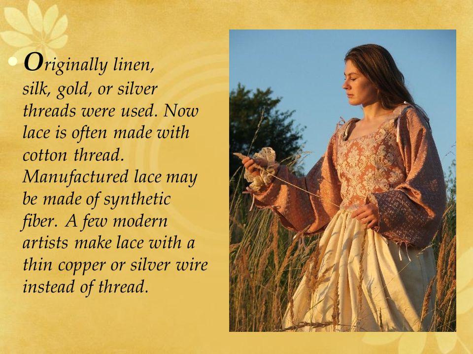 O riginally linen, silk, gold, or silver threads were used.