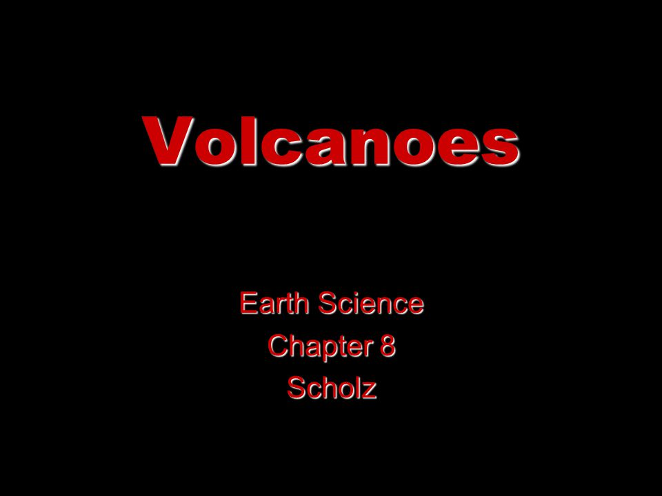 Volcanoes Earth Science Chapter 8 Scholz