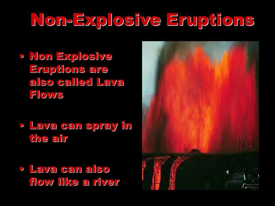 Non-Explosive Eruptions Non Explosive Eruptions are also called Lava FlowsNon Explosive Eruptions are also called Lava Flows Lava can spray in the air
