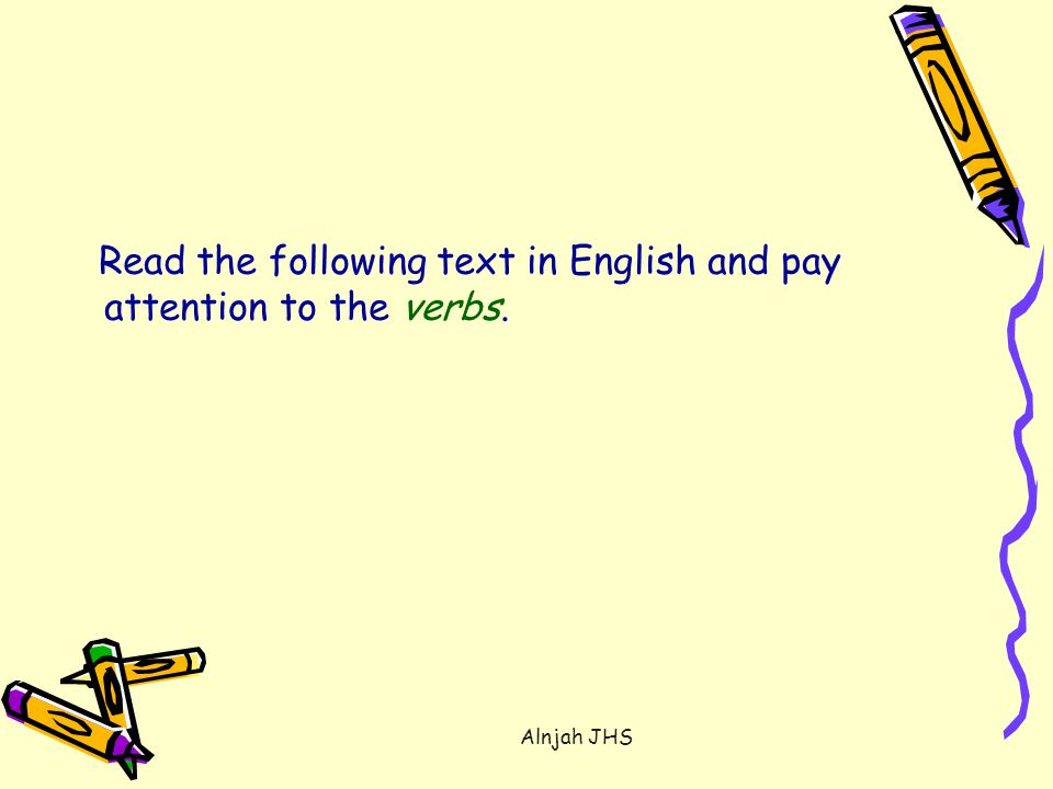 Read the following text in English and pay attention to the verbs. Alnjah JHS