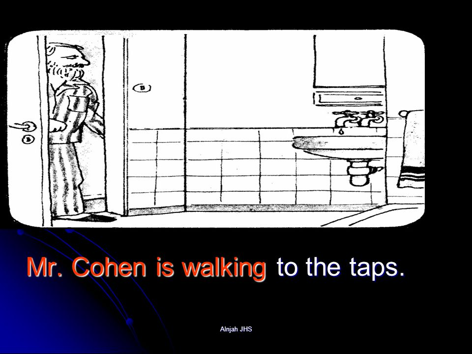 Mr. Cohen is walking to the taps. Alnjah JHS