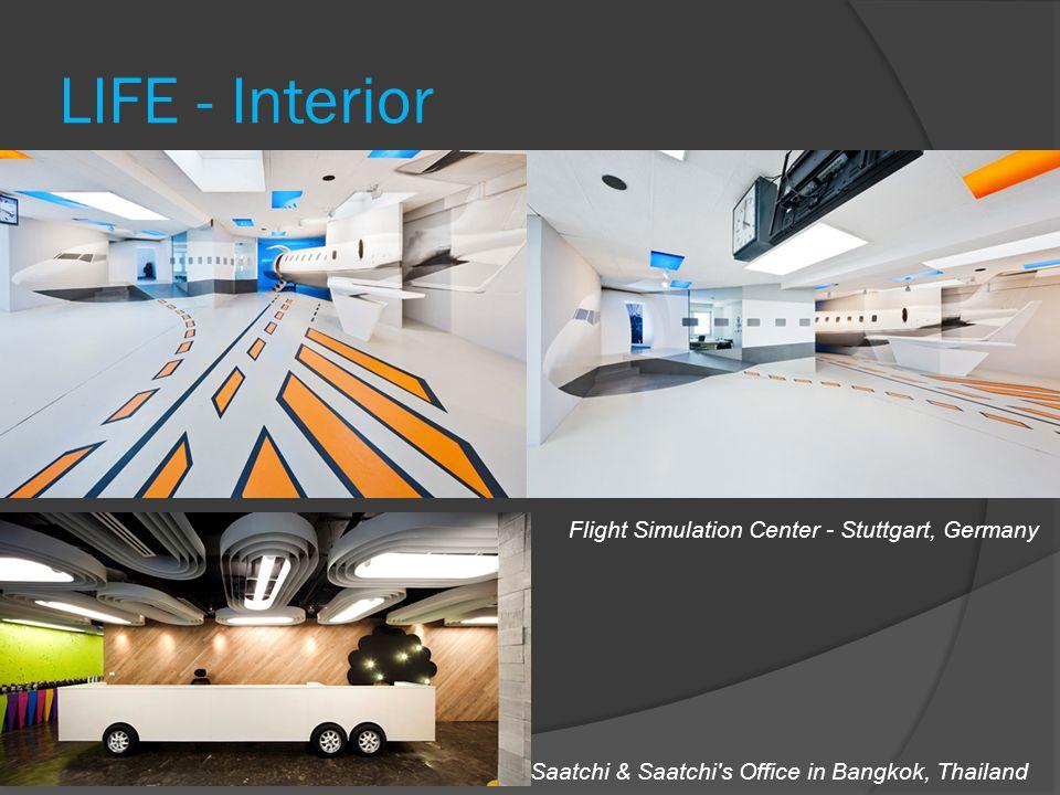 LIFE - Interior Flight Simulation Center - Stuttgart, Germany Saatchi & Saatchi s Office in Bangkok, Thailand