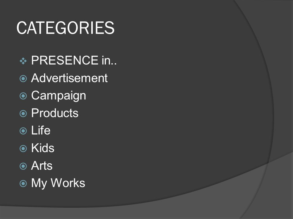 CATEGORIES  PRESENCE in..  Advertisement  Campaign  Products  Life  Kids  Arts  My Works