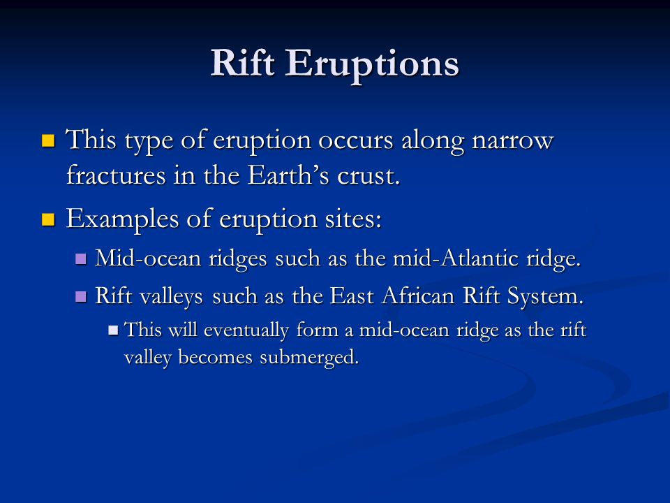 Rift Eruptions This type of eruption occurs along narrow fractures in the Earth's crust.