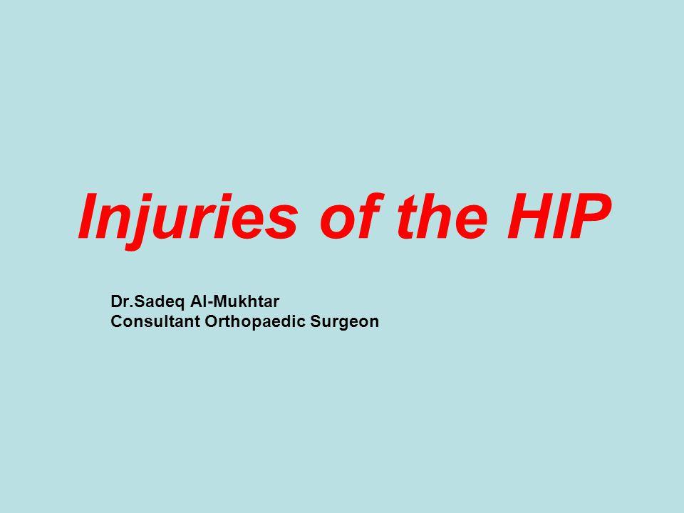 Injuries of the HIP Dr.Sadeq Al-Mukhtar Consultant Orthopaedic Surgeon