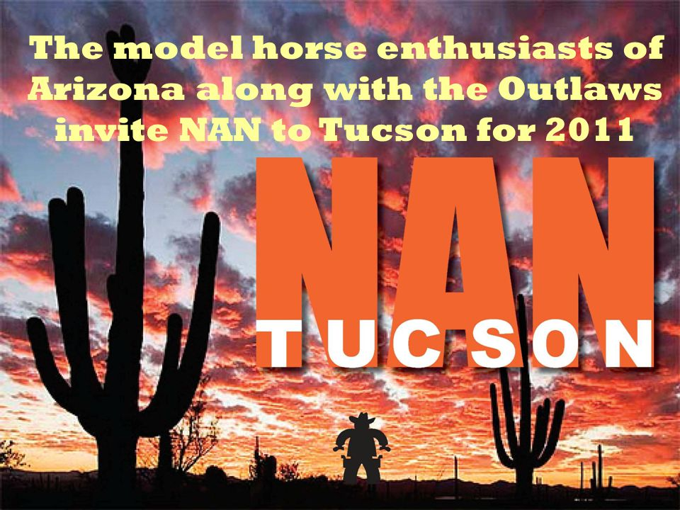 The model horse enthusiasts of Arizona along with the Outlaws invite NAN to Tucson for 2011