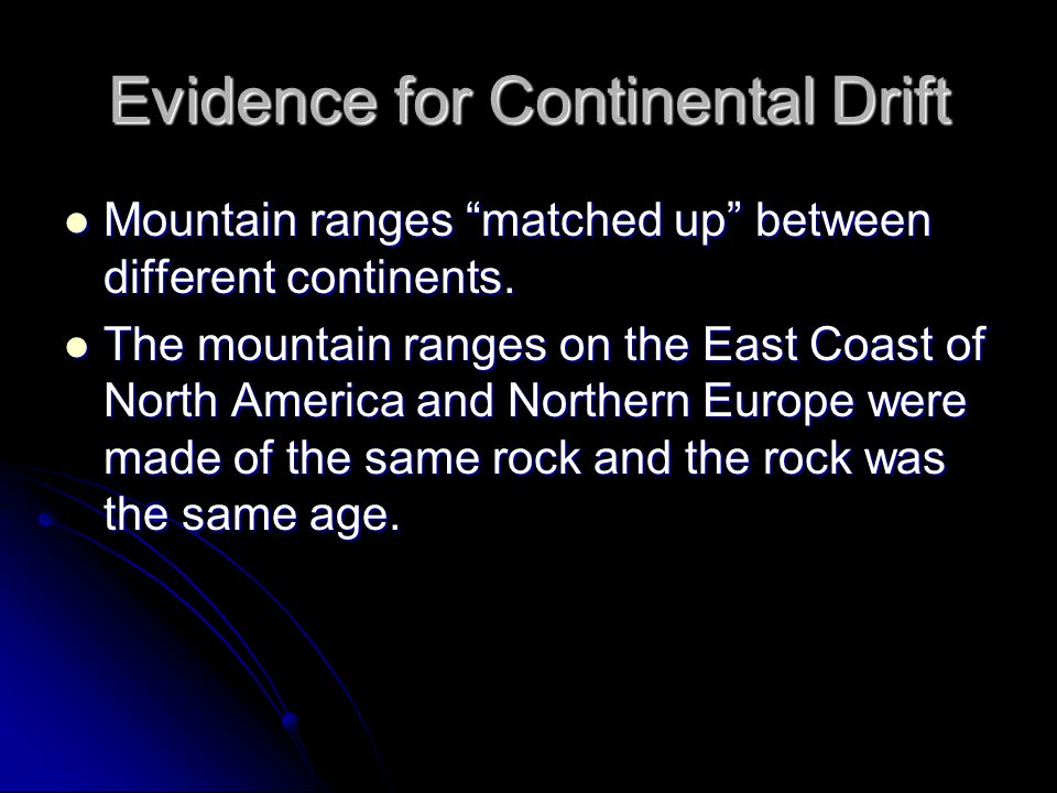 """Evidence for Continental Drift Mountain ranges """"matched up"""" between different continents. Mountain ranges """"matched up"""" between different continents. T"""