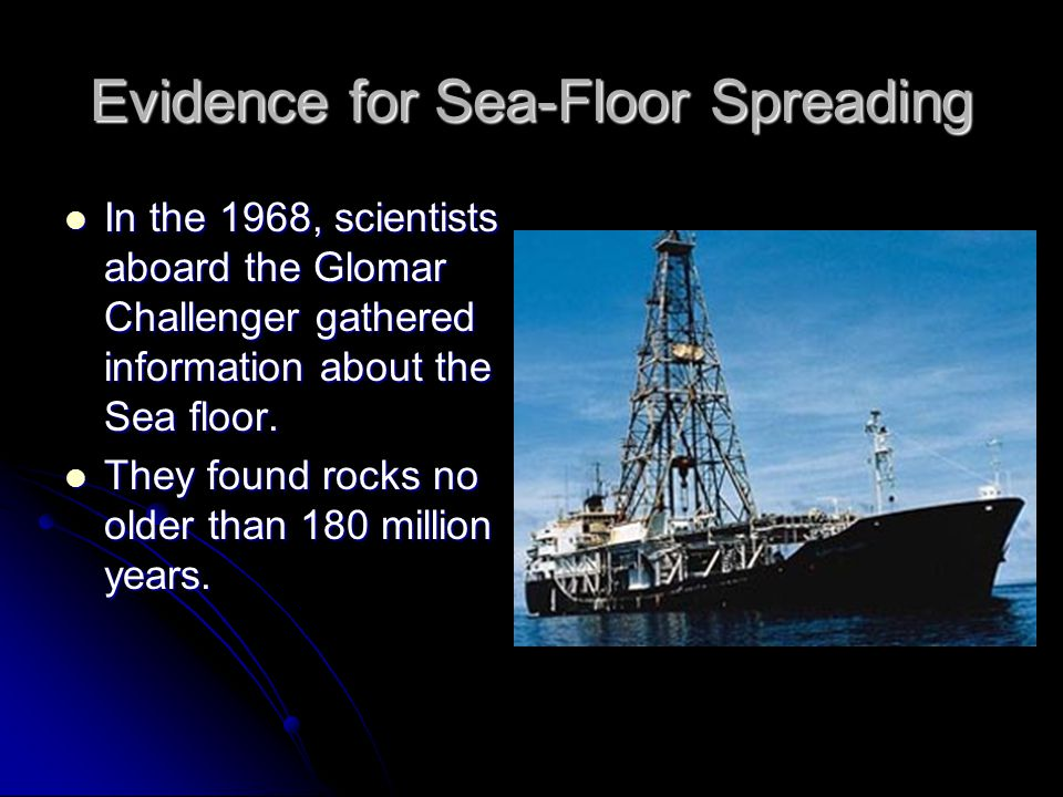 In the 1968, scientists aboard the Glomar Challenger gathered information about the Sea floor. In the 1968, scientists aboard the Glomar Challenger ga
