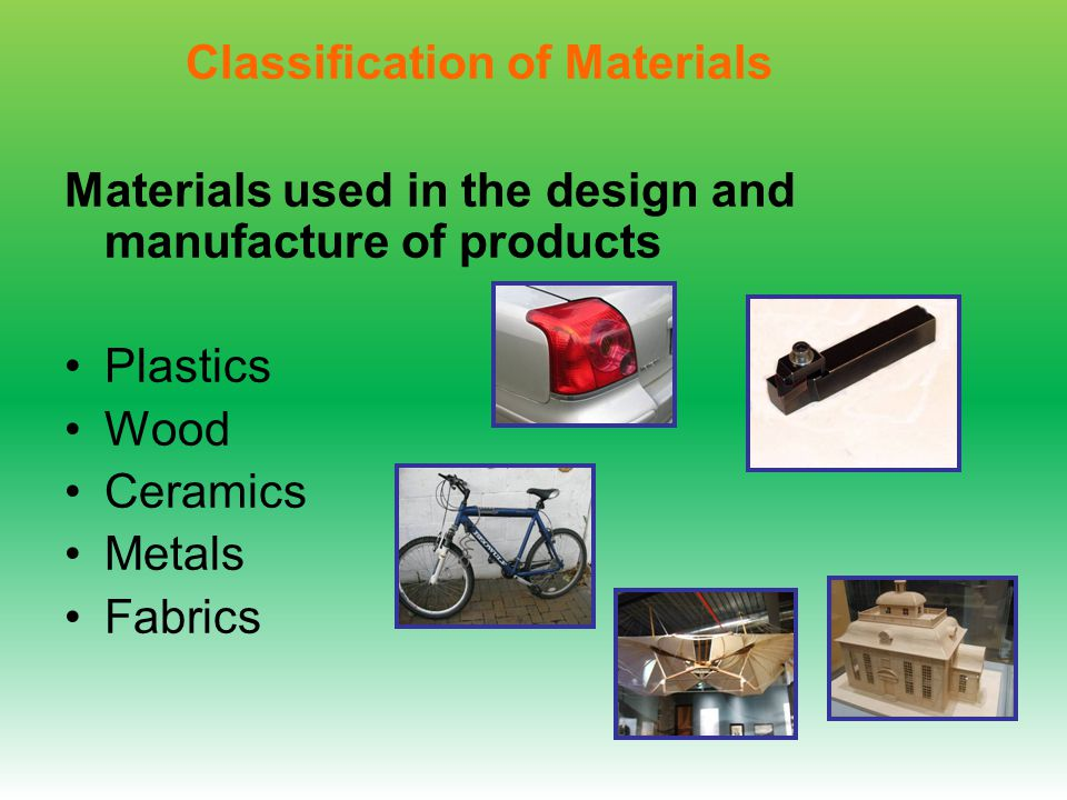 Materials used in the design and manufacture of products Plastics Wood Ceramics Metals Fabrics