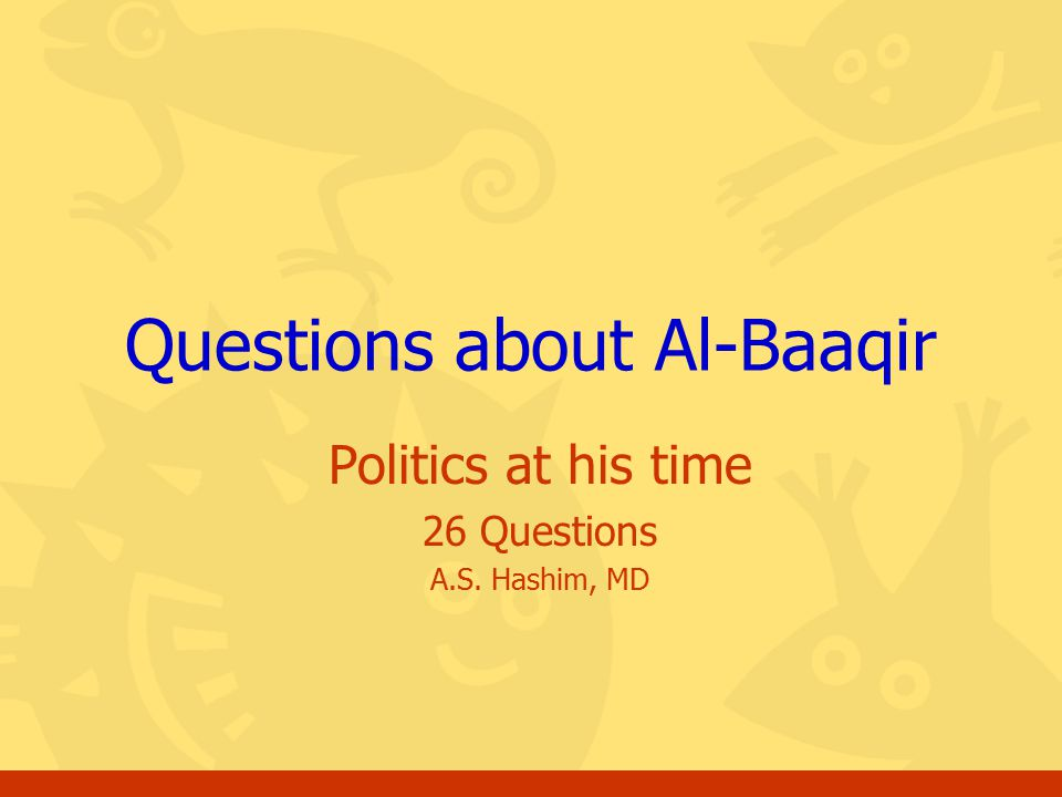 Click for the answer Questions, Al-Baaqir, and Politics at his time2 Definition of Terms in this Slide Show Institute of Ahlul Bayt: Refers to the teachings and discussions by Ahlul Bayt.