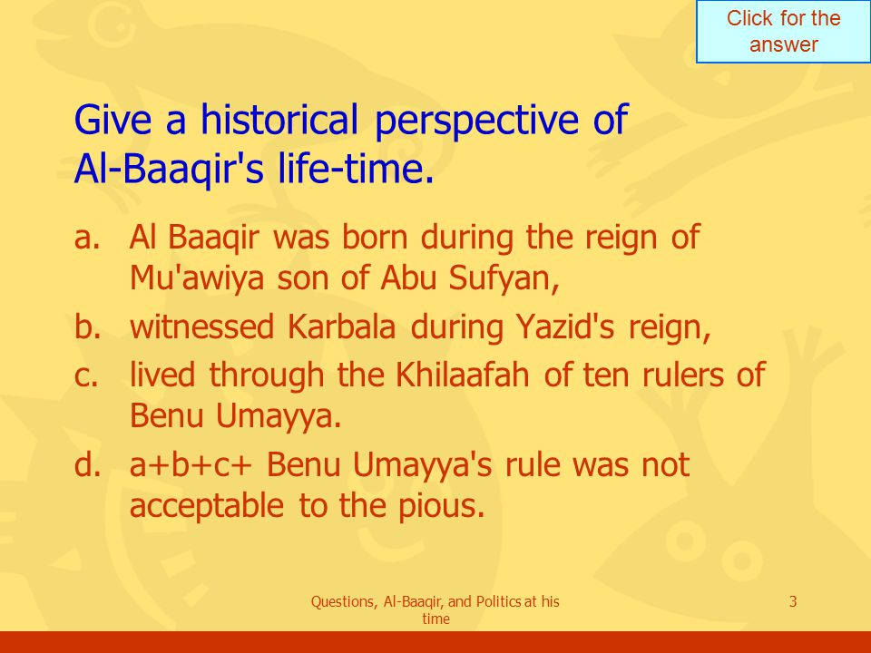 Click for the answer Questions, Al-Baaqir, and Politics at his time 4 Explain the reason for the tension between Al ‑ Baaqir and Benu Umayya.