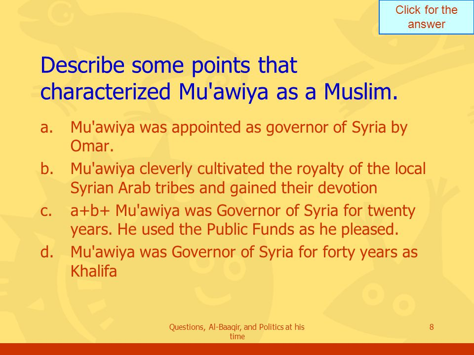 Click for the answer Questions, Al-Baaqir, and Politics at his time 19 Give an account of Omar s [son of Abdul Aziz] background.