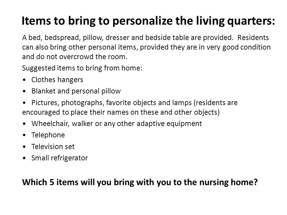 Items to bring to personalize the living quarters: A bed, bedspread, pillow, dresser and bedside table are provided.
