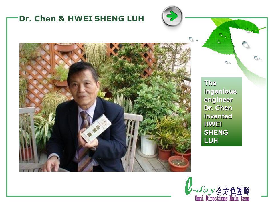 Dr. Chen & HWEI SHENG LUH The ingenious engineer Dr. Chen invented HWEI SHENG LUH