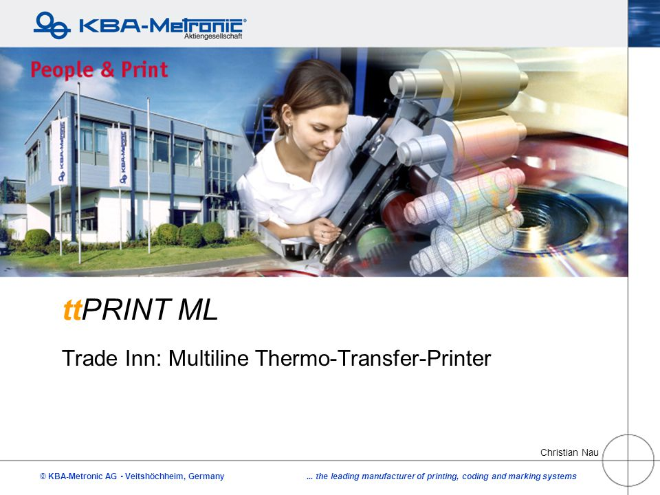 © KBA-Metronic AG  Veitshöchheim, Germany... the leading manufacturer of printing, coding and marking systems ttPRINT ML Trade Inn: Multiline Thermo-