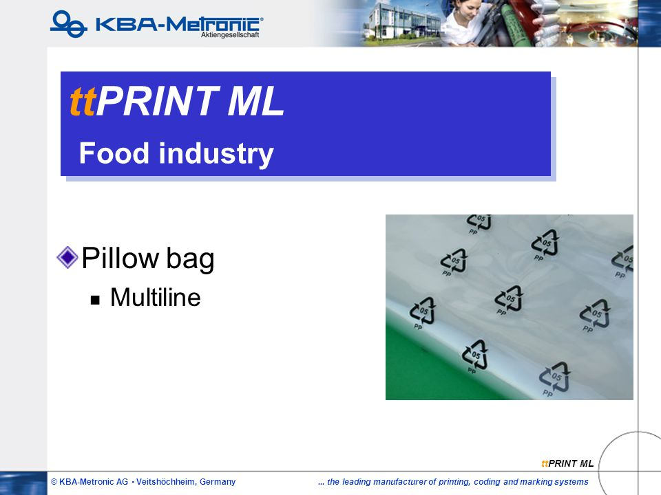 © KBA-Metronic AG  Veitshöchheim, Germany... the leading manufacturer of printing, coding and marking systems ttPRINT ML Food industry Pillow bag Mul