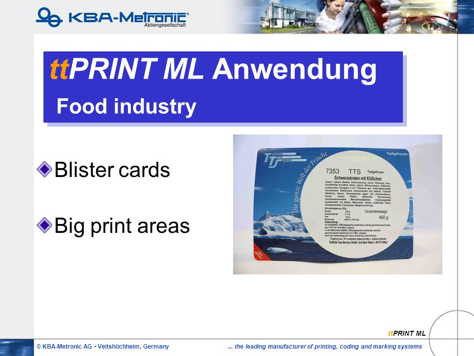 © KBA-Metronic AG  Veitshöchheim, Germany... the leading manufacturer of printing, coding and marking systems ttPRINT ML Anwendung Food industry Blis