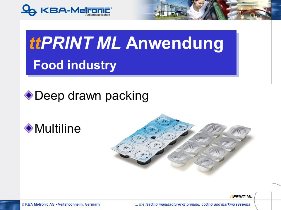 © KBA-Metronic AG  Veitshöchheim, Germany... the leading manufacturer of printing, coding and marking systems ttPRINT ML Anwendung Food industry Deep