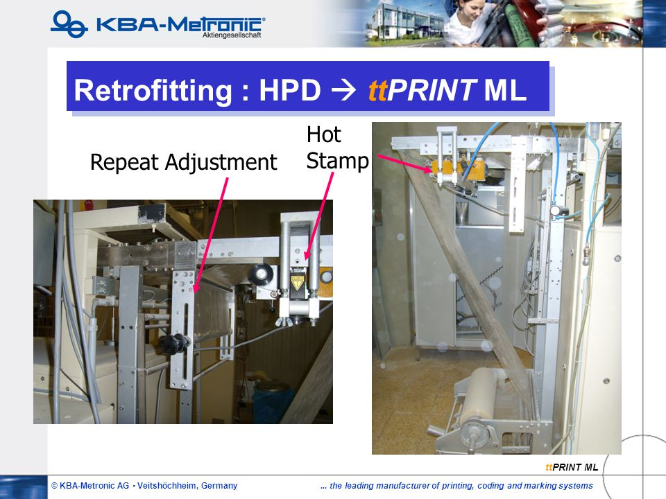 © KBA-Metronic AG  Veitshöchheim, Germany... the leading manufacturer of printing, coding and marking systems Retrofitting : HPD  ttPRINT ML Hot Sta
