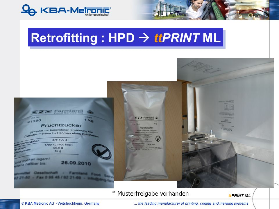 © KBA-Metronic AG  Veitshöchheim, Germany... the leading manufacturer of printing, coding and marking systems Retrofitting : HPD  ttPRINT ML * Muste