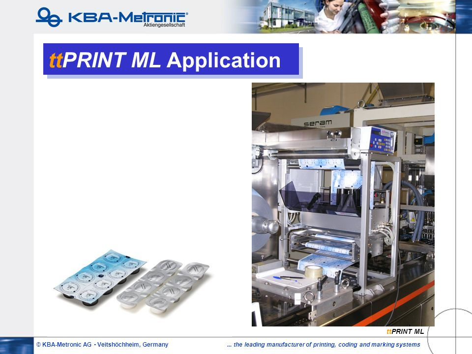 © KBA-Metronic AG  Veitshöchheim, Germany... the leading manufacturer of printing, coding and marking systems ttPRINT ML Application ttPRINT ML