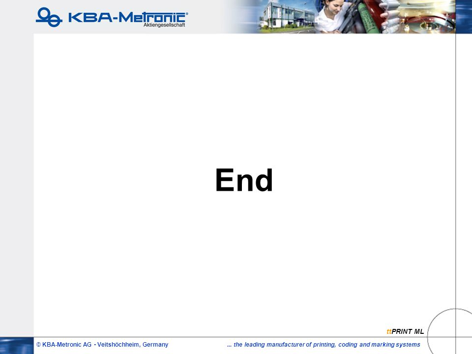 © KBA-Metronic AG  Veitshöchheim, Germany... the leading manufacturer of printing, coding and marking systems End ttPRINT ML