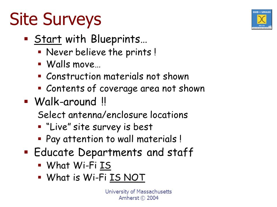 University of Massachusetts Amherst © 2004 Site Surveys  Start with Blueprints…  Never believe the prints .