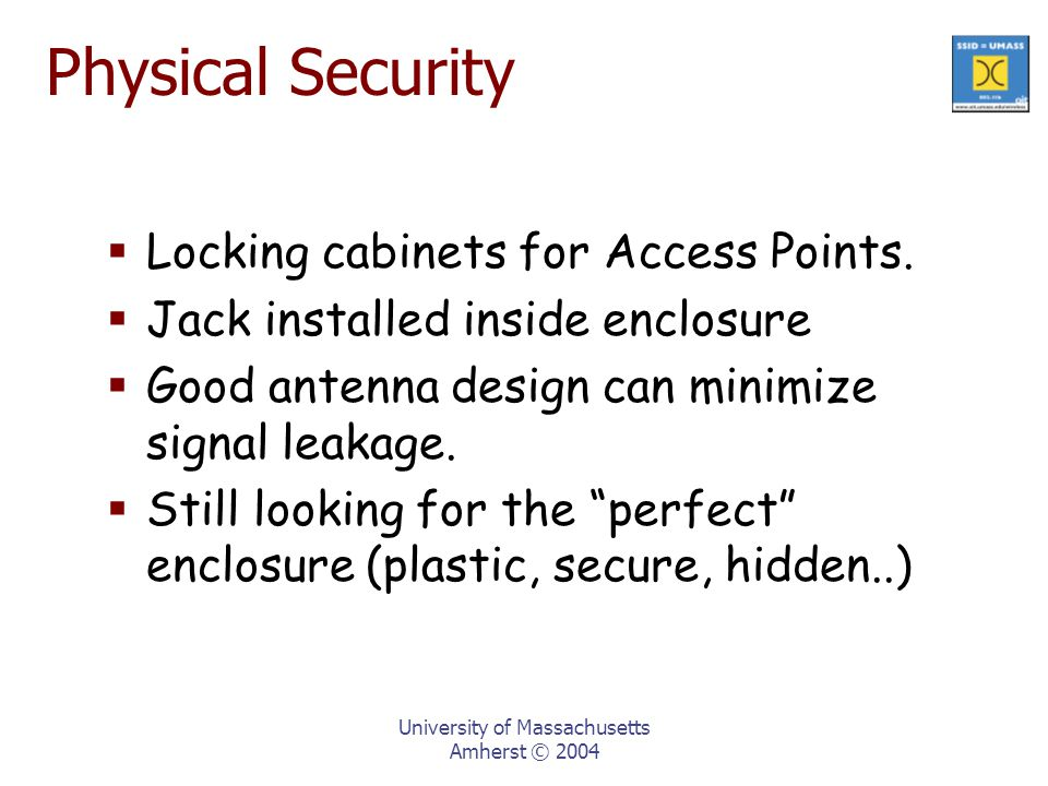 University of Massachusetts Amherst © 2004 Physical Security  Locking cabinets for Access Points.