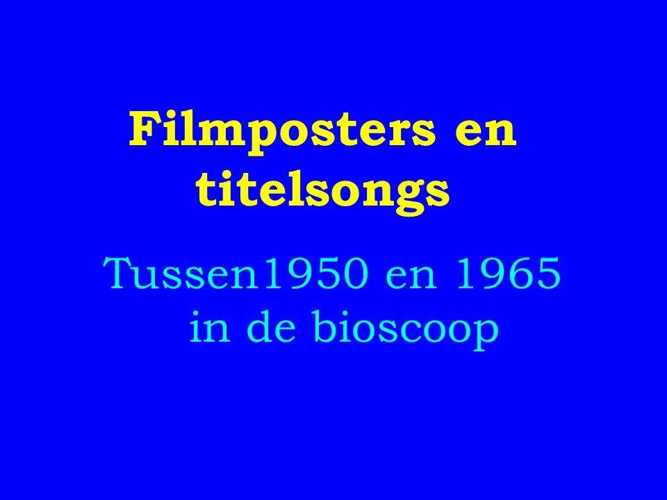 Tussen1950 en 1965 in de bioscoop Filmposters en titelsongs