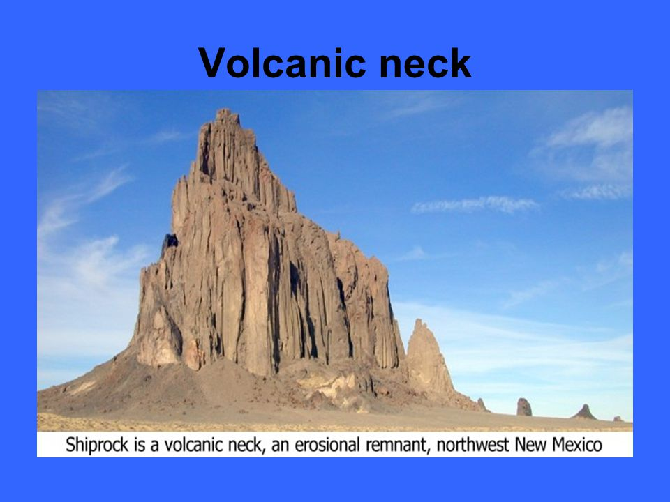 Volcanic neck Vent materials more resistant Flanks wear away neck left behind