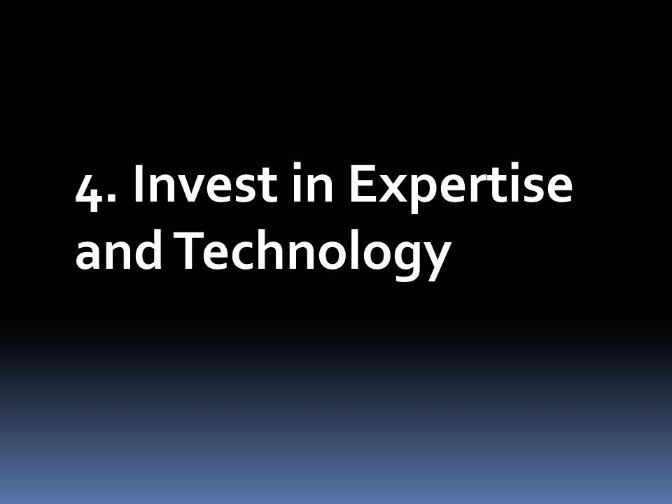 4. Invest in Expertise and Technology