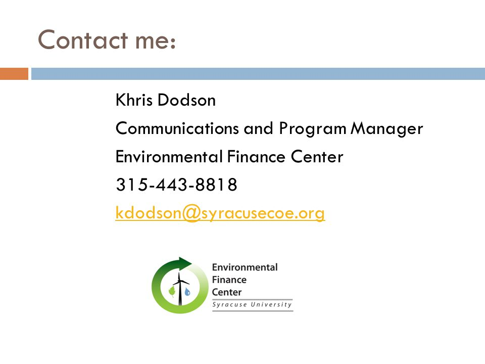 Contact me: Khris Dodson Communications and Program Manager Environmental Finance Center 315-443-8818 kdodson@syracusecoe.org
