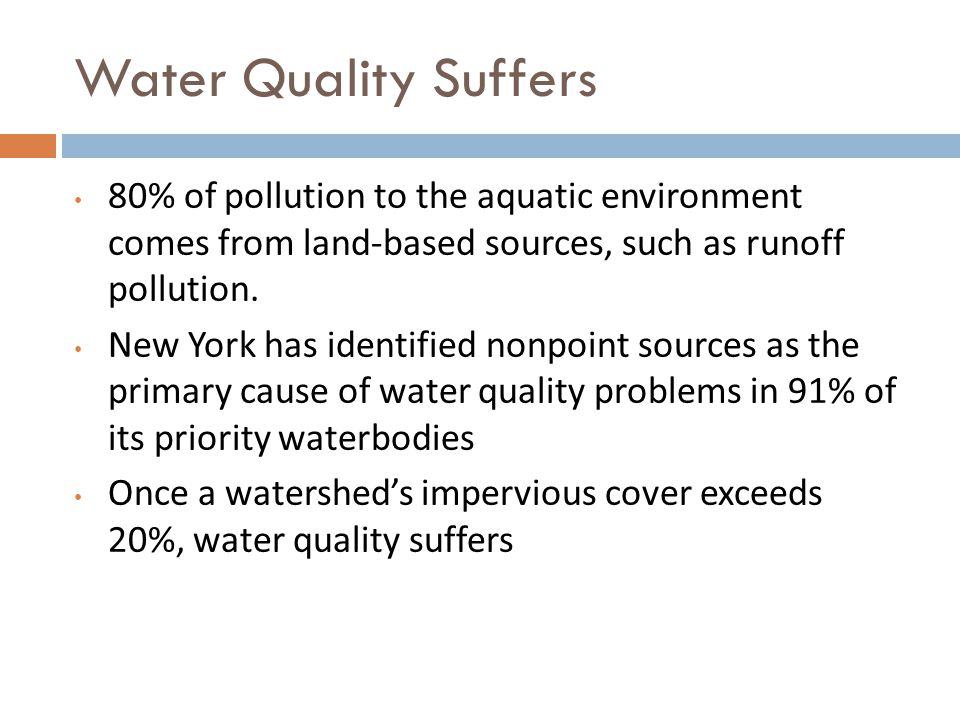 Water Quality Suffers 80% of pollution to the aquatic environment comes from land-based sources, such as runoff pollution.