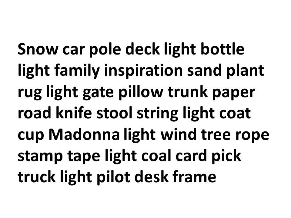 Snow car pole deck light bottle light family inspiration sand plant rug light gate pillow trunk paper road knife stool string light coat cup Madonna l