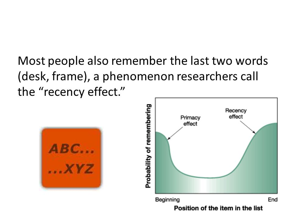 """Most people also remember the last two words (desk, frame), a phenomenon researchers call the """"recency effect."""""""