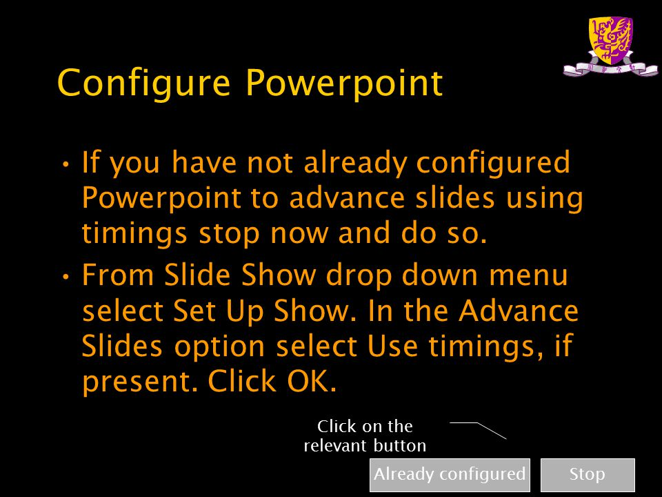 Configure Powerpoint If you have not already configured Powerpoint to advance slides using timings stop now and do so.