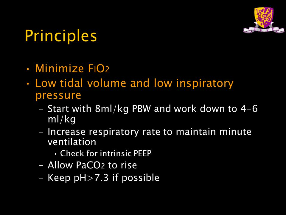 Principles Minimize F I O 2 Low tidal volume and low inspiratory pressure –Start with 8ml/kg PBW and work down to 4-6 ml/kg –Increase respiratory rate