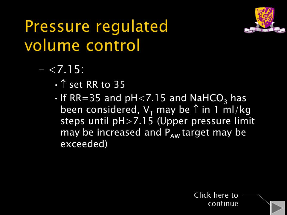 Pressure regulated volume control –<7.15:  set RR to 35 If RR=35 and pH 7.15 (Upper pressure limit may be increased and P AW target may be exceeded) Click here to continue