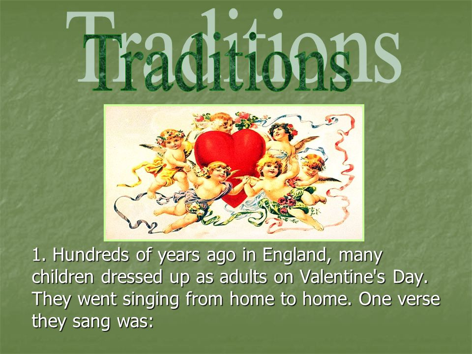 1.Hundreds of years ago in England, many children dressed up as adults on Valentine s Day.